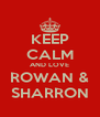 KEEP CALM AND LOVE ROWAN & SHARRON - Personalised Poster A4 size