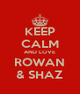 KEEP CALM AND LOVE ROWAN & SHAZ - Personalised Poster A4 size