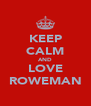 KEEP CALM AND LOVE ROWEMAN - Personalised Poster A4 size