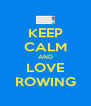 KEEP CALM AND LOVE ROWING - Personalised Poster A4 size