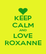 KEEP CALM AND LOVE ROXANNE - Personalised Poster A4 size