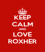 KEEP CALM AND LOVE ROXHER - Personalised Poster A4 size
