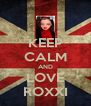 KEEP CALM AND LOVE ROXXI - Personalised Poster A4 size