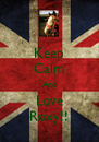 Keep Calm And Love Roxy!! - Personalised Poster A4 size