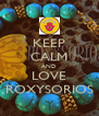 KEEP CALM AND LOVE ROXYSORIOS - Personalised Poster A4 size