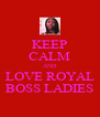 KEEP CALM AND LOVE ROYAL BOSS LADIES - Personalised Poster A4 size