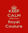 KEEP CALM AND love Royal Couture - Personalised Poster A4 size