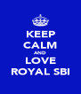 KEEP CALM AND LOVE ROYAL SBI - Personalised Poster A4 size