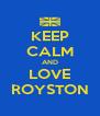 KEEP CALM AND LOVE ROYSTON - Personalised Poster A4 size