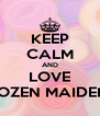 KEEP CALM AND LOVE ROZEN MAIDEN  - Personalised Poster A4 size