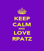 KEEP CALM AND LOVE RPATZ - Personalised Poster A4 size