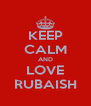 KEEP CALM AND LOVE RUBAISH - Personalised Poster A4 size
