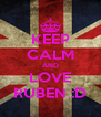 KEEP CALM AND LOVE RUBEN :D - Personalised Poster A4 size