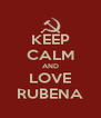 KEEP CALM AND LOVE RUBENA - Personalised Poster A4 size