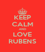 KEEP CALM AND LOVE RUBENS - Personalised Poster A4 size