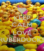 KEEP CALM AND LOVE RUBERDUCKS - Personalised Poster A4 size
