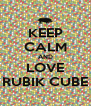 KEEP CALM AND LOVE RUBIK CUBE - Personalised Poster A4 size