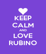 KEEP CALM AND LOVE RUBINO - Personalised Poster A4 size
