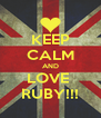 KEEP CALM AND LOVE  RUBY!!! - Personalised Poster A4 size