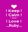! Keep ! ! Calm ! ! And ! ! Love ! ...Ruby... - Personalised Poster A4 size