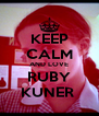 KEEP CALM AND LOVE RUBY KUNER  - Personalised Poster A4 size