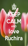 KEEP CALM AND love Ruchira - Personalised Poster A4 size
