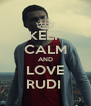 KEEP CALM AND LOVE RUDI  - Personalised Poster A4 size