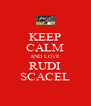 KEEP CALM AND LOVE RUDI SCACEL - Personalised Poster A4 size