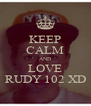 KEEP CALM AND LOVE RUDY 102 XD - Personalised Poster A4 size