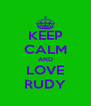 KEEP CALM AND LOVE RUDY - Personalised Poster A4 size