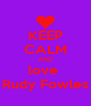 KEEP CALM AND love  Rudy Fowles - Personalised Poster A4 size