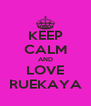 KEEP CALM AND LOVE RUEKAYA - Personalised Poster A4 size