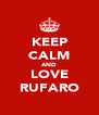 KEEP CALM AND LOVE RUFARO - Personalised Poster A4 size