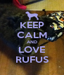 KEEP CALM AND LOVE RUFUS - Personalised Poster A4 size
