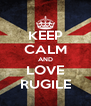 KEEP CALM AND LOVE RUGILE - Personalised Poster A4 size