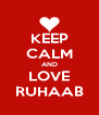 KEEP CALM AND LOVE RUHAAB - Personalised Poster A4 size