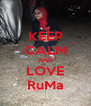 KEEP CALM AND LOVE RuMa - Personalised Poster A4 size