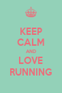 KEEP CALM AND LOVE RUNNING - Personalised Poster A4 size