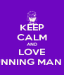 KEEP CALM AND LOVE RUNNING MAN <3 - Personalised Poster A4 size