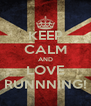 KEEP CALM AND LOVE RUNNNING! - Personalised Poster A4 size