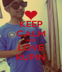 KEEP CALM AND LOVE RUPIN - Personalised Poster A4 size
