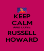 KEEP CALM AND LOVE RUSSELL HOWARD - Personalised Poster A4 size