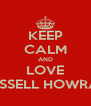 KEEP CALM AND LOVE RUSSELL HOWRAD - Personalised Poster A4 size