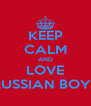KEEP CALM AND LOVE RUSSIAN BOYS - Personalised Poster A4 size