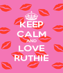 KEEP CALM AND LOVE RUTHIE - Personalised Poster A4 size