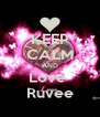 KEEP CALM AND Love  Ruvee - Personalised Poster A4 size