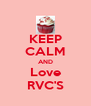 KEEP CALM AND Love RVC'S - Personalised Poster A4 size