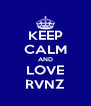 KEEP CALM AND LOVE RVNZ - Personalised Poster A4 size