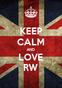 KEEP CALM AND LOVE RW - Personalised Poster A4 size