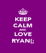 KEEP CALM AND LOVE RYAN[; - Personalised Poster A4 size